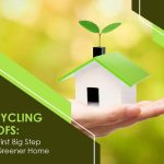 Recycling Roofs: Your First Big Step to a Greener Home